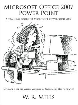 Microsoft Office 2007 Power Point: A Training Book for Microsoft PowerPoint 2007