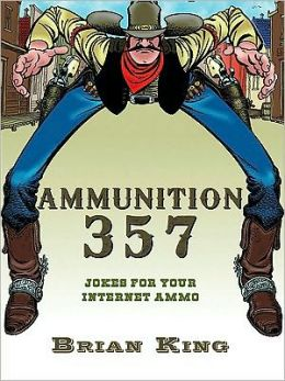 Ammunition 357: Jokes for Your Internet Ammo