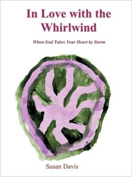 In Love with the Whirlwind: When God Takes Your Heart by Storm