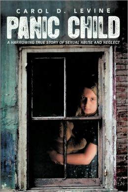 Panic Child: A Harrowing True Story of Sexual Abuse and Neglect