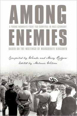 Among Enemies: A Young Woman's Fight for Survival in Nazi Germany: Based on the Writings of Marguerite Kirchner