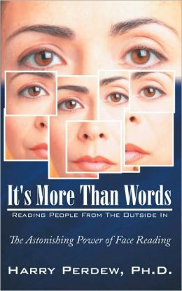 It's More Than Words - Reading People From The Outside In: The Astonishing Power of Face Reading