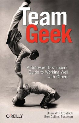 Team Geek: A Software Developer's Guide to Working Well with Others