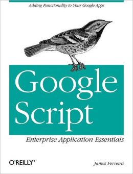 Google Script: Enterprise Application Essentials - Adding Functionality to Your Google Apps