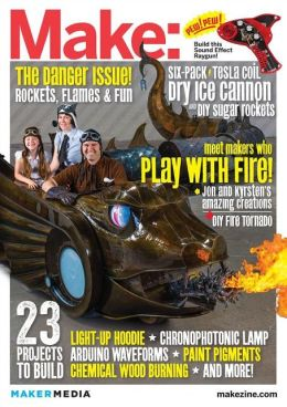 Make: Technology on Your Time Volume 35: Playing with Fire: The Danger Issue