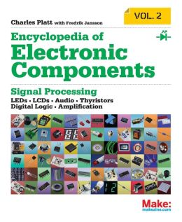Encyclopedia of Electronic Components Volume 2: Diodes, Transistors, Chips, Light, Heat, and Sound Emitters