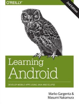 Learning Android: Develop Mobile Apps Using Java and Eclipse