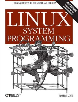 Linux System Programming: Talking Directly to the Kernel and C Library