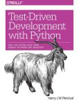 Book Cover Image. Title: Test-Driven Development with Python, Author: Harry J. W. Percival