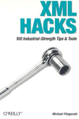 XML Hacks: 100 Industrial-Strength Tips and Tools