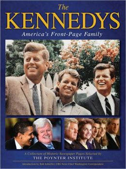 The Kennedys: America's Front-Page Family: A Collection of Historic Newspaper Pages
