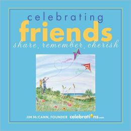 Celebrating Friends: Share, Remember, Cherish