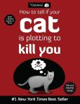 Book Cover Image. Title: How to Tell If Your Cat Is Plotting to Kill You, Author: The Oatmeal