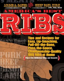 America's Best Ribs: Tips and Recipes for Easy, Lip-Smacking, Pull-Off-the-Bone, Pass-the-Sauce, Championship-Quality BBQ Ribs at Home