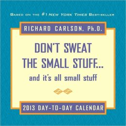 2013 Don't Sweat the Small Stuff Day-to-Day Calendar: And it's all small stuff
