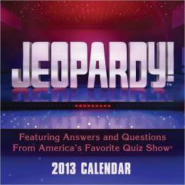 2013 Jeopardy! Day-to-Day Calendar: Featuring Answers and Questions From America's Favorite Quiz Show