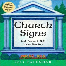 2013 Church Signs Day-to-Day Calendar: Little Sayings to Help You on Your Way