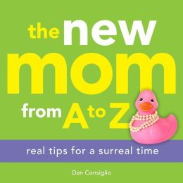 The New Mom from A to Z: Real Tips for a Surreal Time