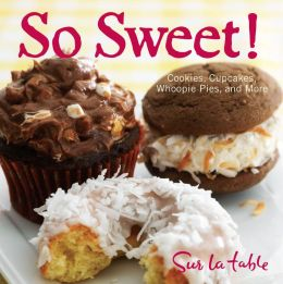 So Sweet!: Cookies, Cupcakes, Whoopie Pies, and More (PagePerfect NOOK Book)