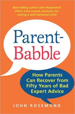 Parent-Babble: How Parents Can Recover from Fifty Years of Bad Expert Advice