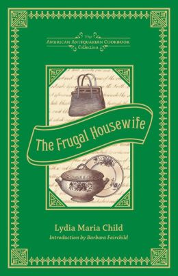 The Frugal Housewife: Dedicated to Those Who Are Not Ashamed of Economy