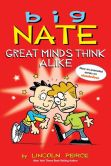 Book Cover Image. Title: Big Nate:  Great Minds Think Alike, Author: Lincoln Peirce