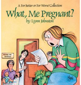 What, Me Pregnant?: A For Better or For Worse Collection