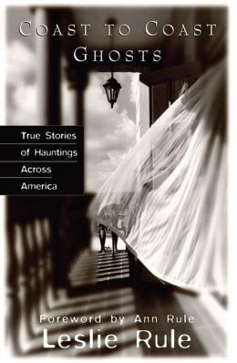 Coast to Coast Ghosts: True Stories of Hauntings Across America