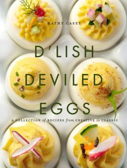 D'Lish Deviled Eggs (PagePerfect NOOK Book): A Collection of Recipes from Creative to Classic