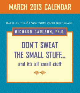 Don't Sweat the Small Stuff March 2013 Day-to-Day Calendar: and it's all small stuff (PagePerfect NOOK Book)