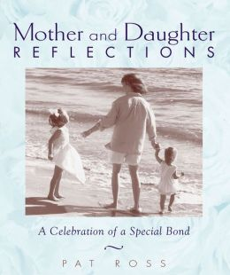 Mother and Daughter Reflections: A Celebration of a Special Bond
