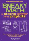 Book Cover Image. Title: Sneaky Math:  A Graphic Primer with Projects: Ace the Basics of Algebra, Geometry, Trigonometry, and Calculus with Everyday Things, Author: Cy Tymony