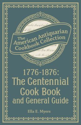 1776-1876: The Centennial Cook Book and General Guide (PagePerfect NOOK Book)