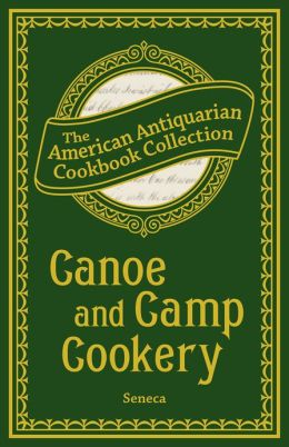 Canoe and Camp Cookery (PagePerfect NOOK Book): A Practical Cook Book for Canoeists, Corinthian Sailors, and Outers