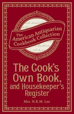 The Cook's Own Book, and Housekeeper's Register (PagePerfect NOOK Book)