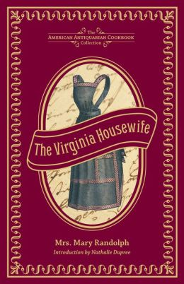The Virginia Housewife (PagePerfect NOOK Book): Or, Methodical Cook