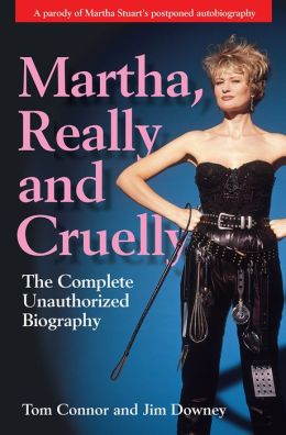 Martha, Really and Cruelly: The Completely Unauthorized Biography