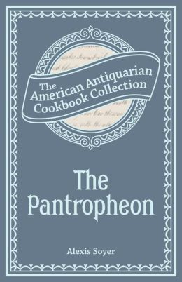 The Pantropheon (PagePerfect NOOK Book): Or, History of Food, and its Preparation from the Earliest Ages of the World
