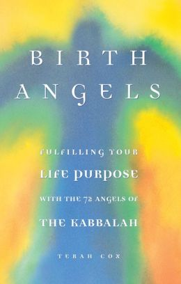 Birth Angels: Fulfilling Your Life Purpose with the 72 Angels of the Kabbalah