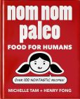 Book Cover Image. Title: Nom Nom Paleo:  Food for Humans, Author: Michelle Tam
