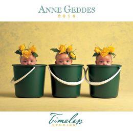 Anne Geddes 2015 Wall Calendar: Timeless Stories