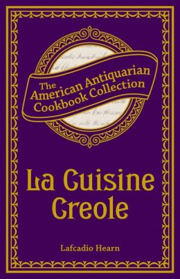 La Cuisine Creole (PagePerfect NOOK Book): A Collection of Culinary Recipes