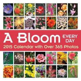 A Bloom Every Day 2015 Wall Calendar: with Over 365 Photos