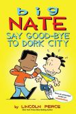 Book Cover Image. Title: Big Nate:  Say Good-bye to Dork City, Author: Lincoln Peirce