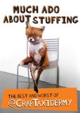 Book Cover Image. Title: Much Ado about Stuffing:  The Best and Worst of @CrapTaxidermy, Author: @CrapTaxidermy