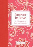 Book Cover Image. Title: Forever in Love:  A Celebration of Love and Romance, Author: June Cotner