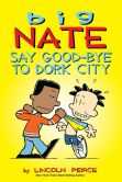 Book Cover Image. Title: Big Nate:  Say Good-bye to Dork City (PagePerfect NOOK Book), Author: Lincoln Peirce