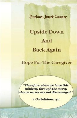 Upside down and Back Again: Hope for the Caregiver Revised Edition