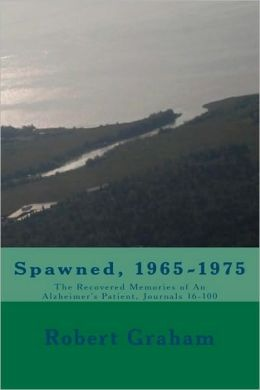 Spawned, 1965-1975: The Recovered Memories of an Alzheimer's Patient, Journals 16-100