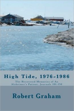 High Tide, 1976-1986: The Recovered Memories of an Alzheimer's Patient, Journals 101-150
